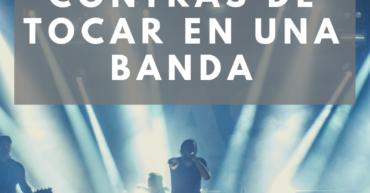 PROS Y CONTRAS DE TOCAR EN UNA BANDA